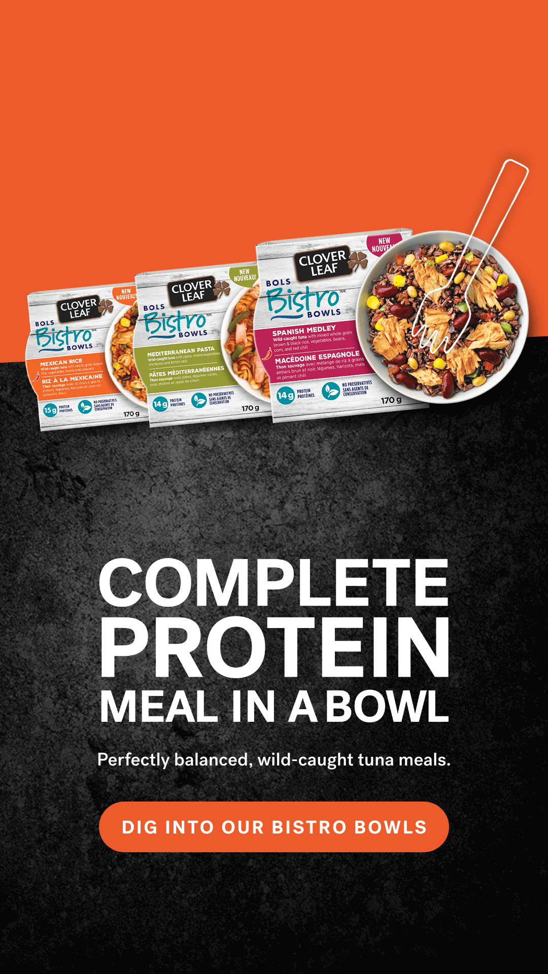 Complete protein meal in a bowl. Perfectly balanced, wild-caught tuna meals. DIG INTO OUR Bistro Bowls.